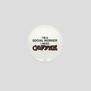 Social Worker Need Coffee Mini Button