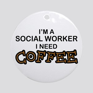 Social Worker Need Coffee Ornament (Round)