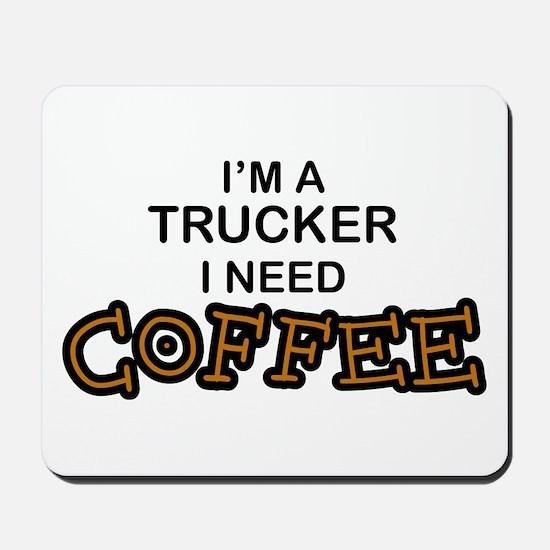 Trucker Need Coffee Mousepad