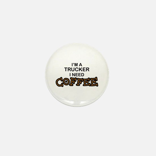 Trucker Need Coffee Mini Button
