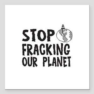 "Stop Fracking Our Planet Square Car Magnet 3"" x 3"""