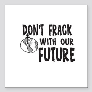 "Dont Frack with our Future Square Car Magnet 3"" x"