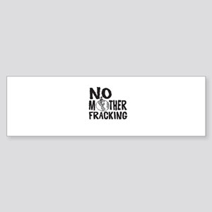 No Mother Fracking Bumper Sticker