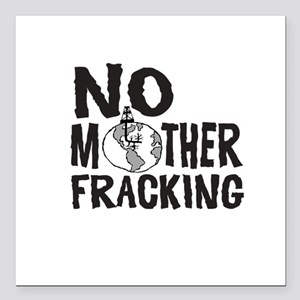 "No Mother Fracking Square Car Magnet 3"" x 3"""