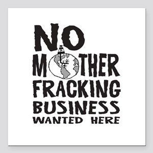 No Mother Fracking Business Wanted Here Square Car