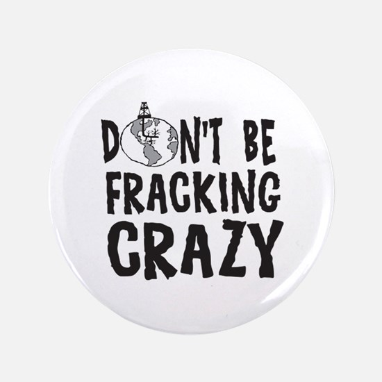 Dont be Fracking Crazy Button