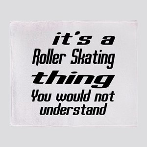 It Is Roller Skating Thing You Would Throw Blanket