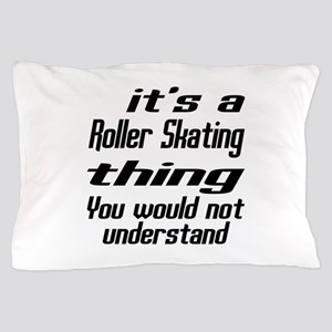 It Is Roller Skating Thing You Would N Pillow Case