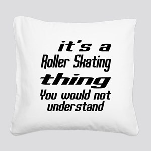It Is Roller Skating Thing Yo Square Canvas Pillow