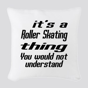 It Is Roller Skating Thing You Woven Throw Pillow