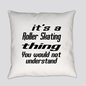 It Is Roller Skating Thing You Wou Everyday Pillow