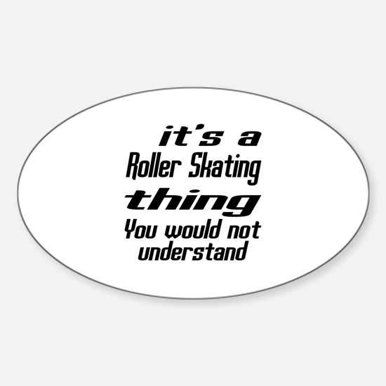 It Is Roller Skating Thing You Woul Sticker (Oval)