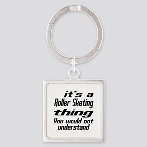 It Is Roller Skating Thing You Wou Square Keychain