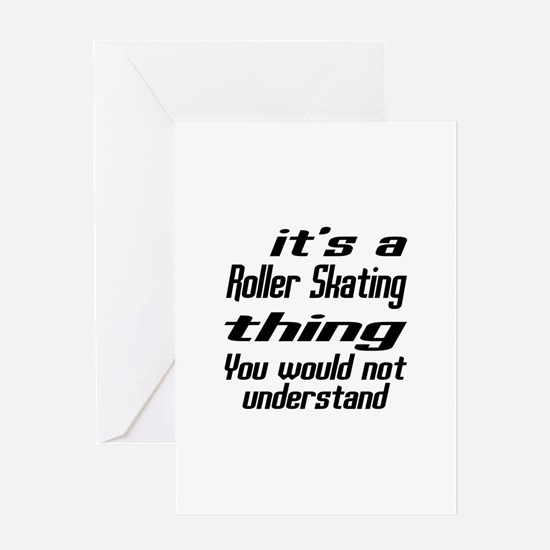 It Is Roller Skating Thing You Would Greeting Card