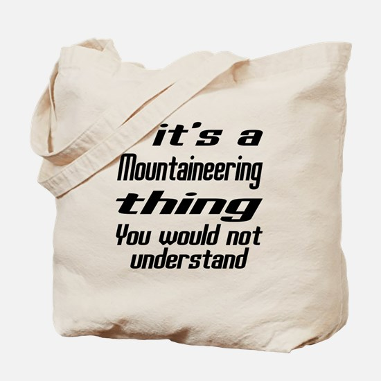 It Is Mountaineering Thing You Would Not Tote Bag
