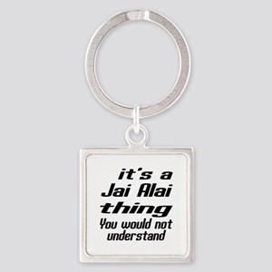 It Is Jai Alai Thing You Would Not Square Keychain