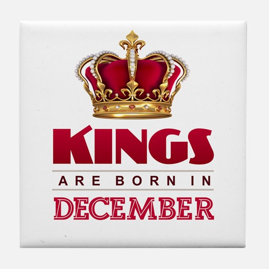 Kings are Born in December Tile Coaster