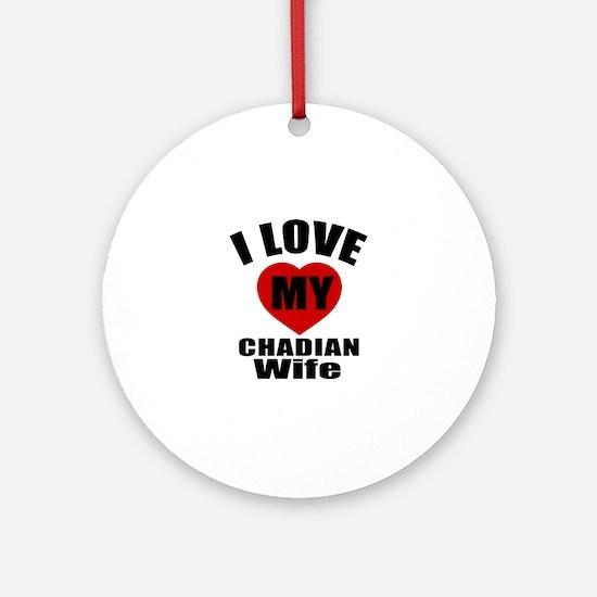 I Love My Chadan Wife Round Ornament