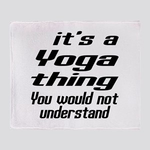 It Is Yoga Thing You Would Not Under Throw Blanket