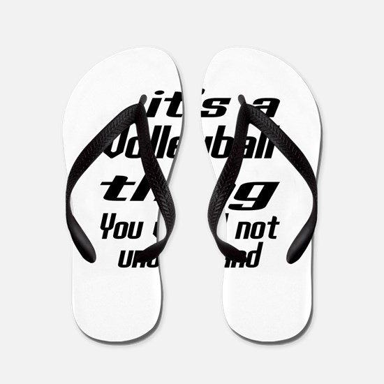 It Is Volleyball Thing You Would Not U Flip Flops