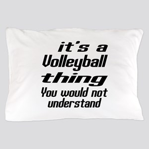It Is Volleyball Thing You Would Not Pillow Case