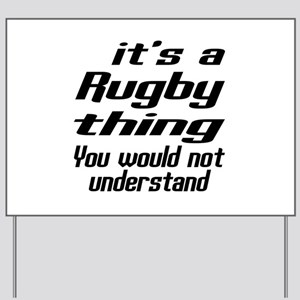 It Is Rugby Thing You Would Not Understa Yard Sign