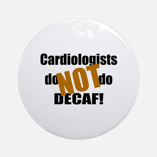 Cardiologists Don't do Decaf Ornament (Round)