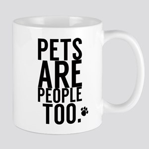 Pets Are People Too Mugs