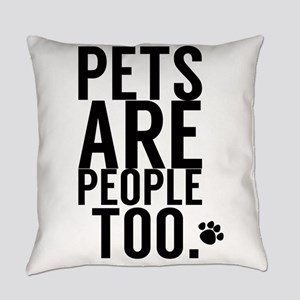 Pets Are People Too Everyday Pillow