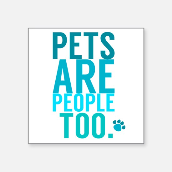 Pets Are People Too Sticker