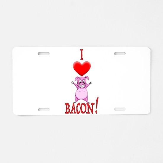I Love Bacon! Aluminum License Plate