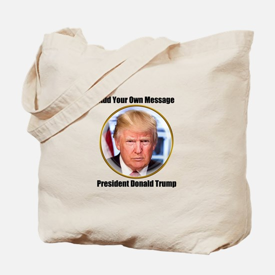 CUSTOM MESSAGE President Trump Tote Bag