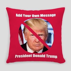 CUSTOM MESSAGE No Donald Trump Everyday Pillow