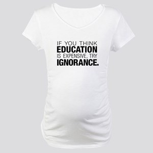 Education Is Expensive Maternity T-Shirt