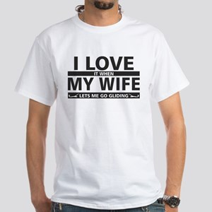 i love it when my wife lets me go gliding T-Shirt