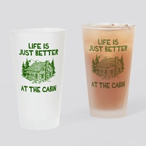 Life is just better at the cabin Drinking Glass