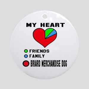 My Heart, Friends, Family, Briard D Round Ornament