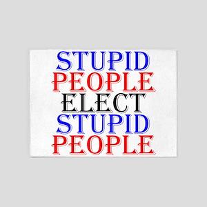 Stupid People Elect Stupid People 5'x7'Area Rug