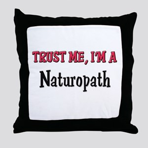 Trust Me I'm a Naturopath Throw Pillow