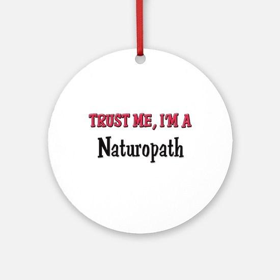 Trust Me I'm a Naturopath Ornament (Round)