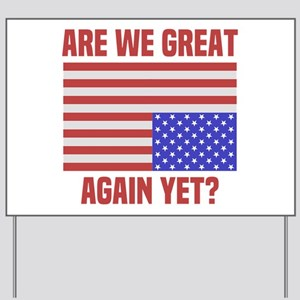 Are We Great Again Yet? Yard Sign