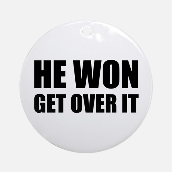 He Won Get Over It! Bold Round Ornament