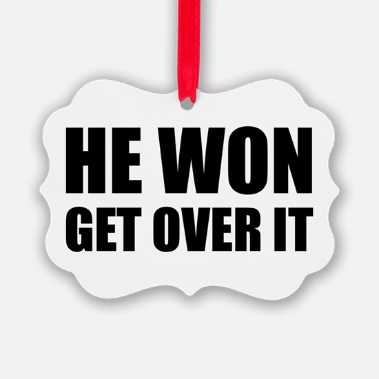 He Won Get Over It! Bold Ornament