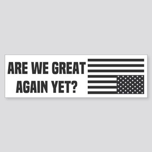 Are We Great Again Yet? Bumper Sticker
