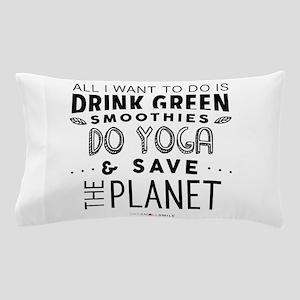 Drink Green Smoothies & Do Yoga... Pillow Case