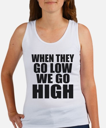 WHEN THEY GO LOW, WE GO HIGH. Tank Top