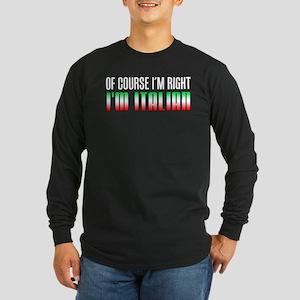 I'm Right I'm Italian Long Sleeve T-Shirt