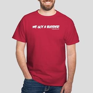 """""""We Got A Bleeder!"""" Dark T-Shirt"""