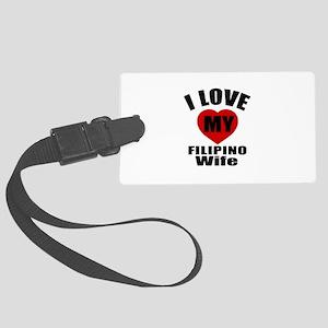 I Love My Filipino Wife Large Luggage Tag