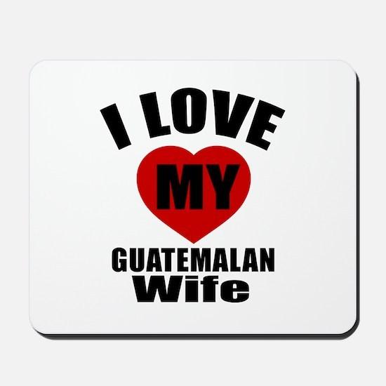 I Love My Guatemalan Wife Mousepad